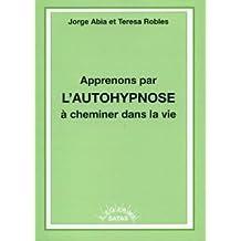 Robles teresa - Apprenons par l autohypnose à cheminer dans la vie