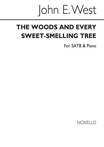 John E. West: the Woods and Every Sweet-Smelling Tree Satb/Piano Chant