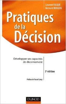 Pratiques de la dcision : Dvelopper ses capacits de discernement de Laurent Falque,Bernard Bougon,Pascal Lamy (Prface) ( 6 mai 2009 )