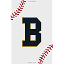 Baseball Notebook B: Baseball Letter B Initial Monogram Gift For Baseball Players Journal Note Taking For men, boys and girls 110 Pages 6 x 9 inches College Ruled