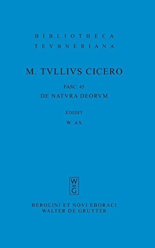 M. Tulli Ciceronis Scripta Quae Manserunt Omnia, Fasc 45, de Natura Deorum (Bibliotheca Scriptorum Graecorum Et Romanorum Teubneriana)