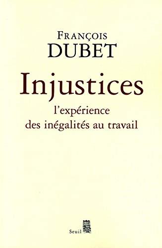 injustices. L'expérience des inégalités au travail par Francois Dubet