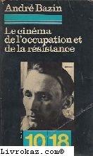 Le Cinéma de l'Occupation et de la Résistance (10-18) par André Bazin