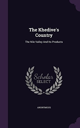 The Khedive's Country: The Nile Valley And Its Products