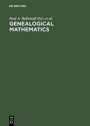 Genealogical mathematics: proceedings of the MSSB Conference on Genealogical Mathematics February 28-March 3, 1974 at the University of Texas Health ... for Demographic and Population Genetics - Health Science Center