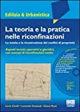 La teoria e la pratica nelle riconfinazioni. La tutela e la ricostruzione dei confini di proprietà. Con DVD-ROM