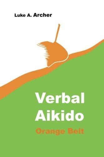 Verbal Aikido Vol. 2 - Orange Belt: The art of verbal transformation: Volume 2 por Luke A Archer