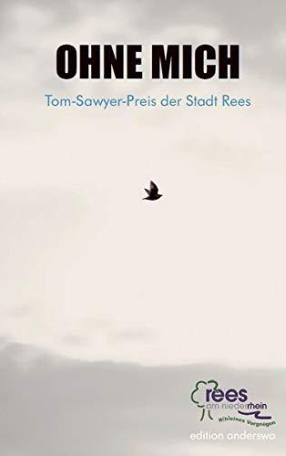 Ohne mich - Tom-Sawyer-Preis der Stadt Rees (edition anderswo)