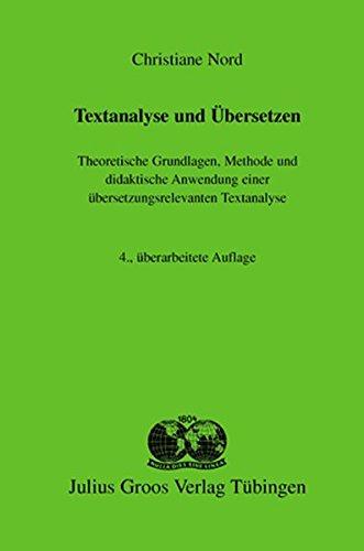 Textanalyse und Übersetzen: Theoretische Grundlagen, Methode und didaktische Anwendung einer übersetzungsrelevanten Textanalyse