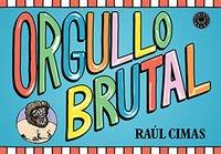 Orgullo Brutal por Raúl Cimas
