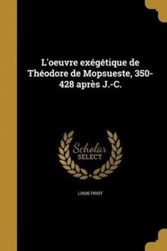 L'Oeuvre Exegetique de Theodore de Mopsueste, 350-428 Apres J.-C.