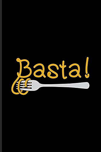 Basta: Italian Pasta Noodles Journal | Notebook | Workbook For Pasta Italy, Chef, Nonna, Vegan Pasta Recipes, Sauce, Recipe Homemade Pasta & Pizza Pasta Seasoning Fans - 6x9 - 100 Blank Lined Pages