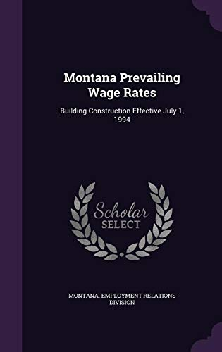 Montana Prevailing Wage Rates: Building Construction Effective July 1, 1994