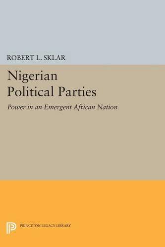 Nigerian Political Parties: Power in an Emergent African Nation (Princeton Legacy Library)