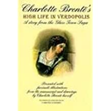Charlotte Bronte's High Life in Verdopolis: A Story from the Glass Town Saga by Charlotte Bronte (1996-03-30)