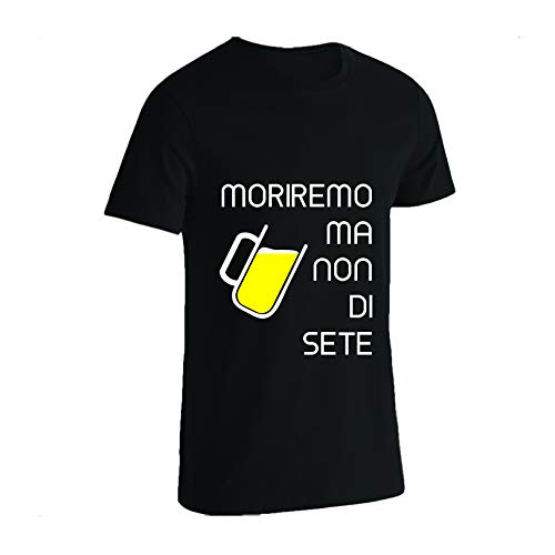 Moriremo ma non di sete maglietta nero uomo divertente t shirt cotone simpatica birra beer sportiva tshirt maniche corte 2018 con scritte (m)