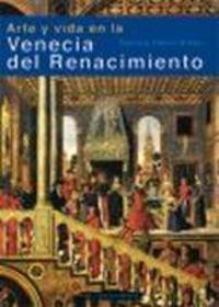 Arte y vida en la Venecia del Renacimiento (Arte en contexto)