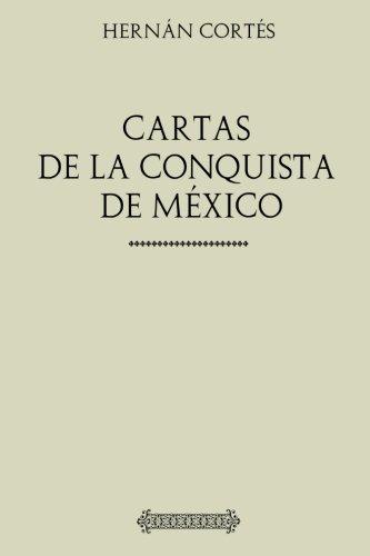 Colección Hernán Cortés. Cartas de la conquista de México