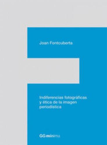 Indiferencias fotográficas y ética de la imagen periodística (GGmínima) por Joan Fontcuberta
