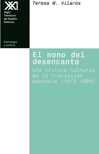 El mono del desencanto: Una crítica cultural de la transición española (1973-1993) (Sociología y política) por Teresa M. Vilarós