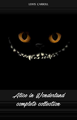 Alice in Wonderland: The Complete Collection (English Edition) por Lewis Carroll