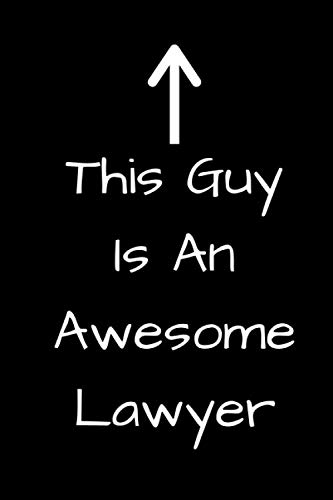 This Guy Is An Awesome Lawyer: Lawyer Journal, Notebook To Write In, Funny Gifts For Loved Ones Planner + Organizer. Lawyer  Birthday Gifts. 6x9, 120 Pages Notebook, Journal Diary Gift Ideas Under 10.