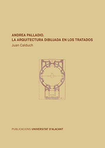 Andrea Palladio : la arquitectura dibujada en los tratados por Juan Calduch Cervera