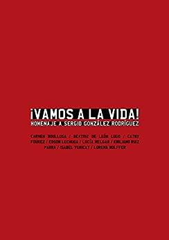 Paginas Descargar Libros Vamos a la vida: Homenaje a Sergio González Rodríguez Documento PDF