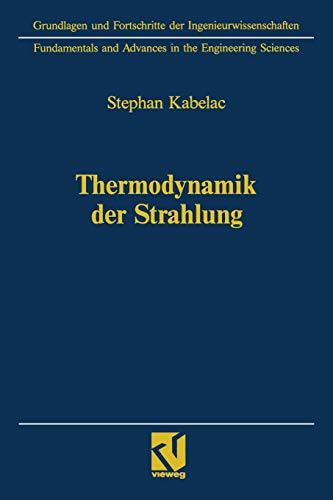 Thermodynamik der Strahlung (Grundlagen und Fortschritte der Ingenieurwissenschaften)