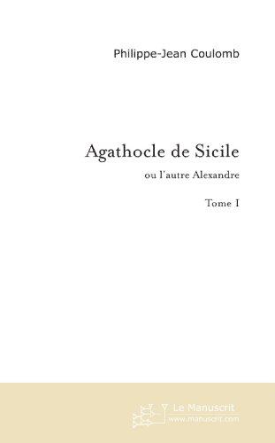 Agathocle De Sicile: ou l'autre ALEXANDRE
