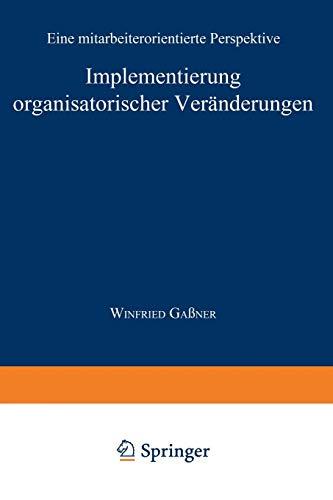 Implementierung Organisatorischer Veränderungen: Eine Mitarbeiterorientierte Perspektive (Markt- und Unternehmensentwicklung / Markets and Organisations) (German Edition)