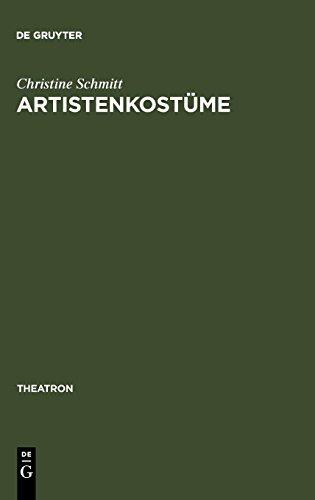 Circus Performer Kostüm - Artistenkostüme: Zur Entwicklung der Zirkus- und Varietégarderobe im 19. Jahrhundert (Theatron, Band 8)