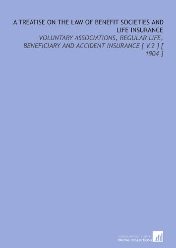 A Treatise on the Law of Benefit Societies and Life Insurance: Voluntary Associations, Regular Life, Beneficiary and Accident Insurance [ V.2 ] [ 1904 ] por Frederick H. (Frederick Hampden) Bacon