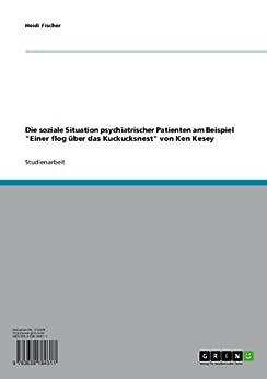 """Die soziale Situation psychiatrischer Patienten am Beispiel """"Einer flog über das Kuckucksnest"""" von Ken Kesey von [Fischer, Heidi]"""