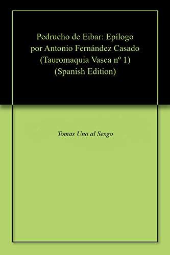 Pedrucho de Eibar: Epílogo por Antonio Fernández Casado (Tauromaquia Vasca nº 1) por Tomas Uno al Sesgo
