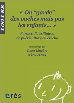 On : Paroles d'auxiliaires de puériculture en crèche de Irène Jonas,Liane Mozère ( 26 mai 2011 )