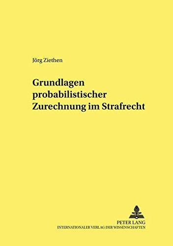 Grundlagen probabilistischer Zurechnung im Strafrecht (Frankfurter kriminalwissenschaftliche Studien)