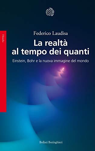 La realtà al tempo dei quanti: Einstein, Bohr e la nuova immagine del mondo (Italian Edition)