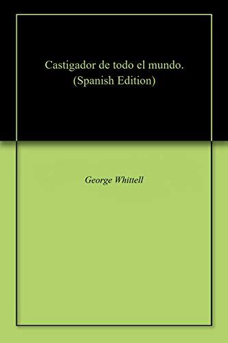 Castigador de todo el mundo. por George  Whittell