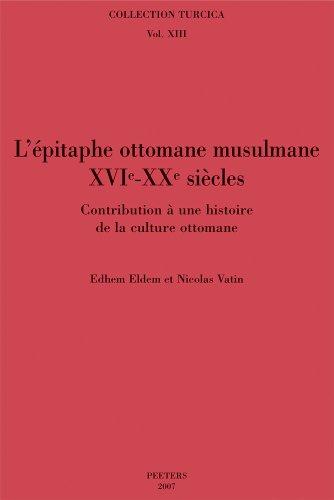 L'épitaphe ottomane musulmane (XVIe-XXe siècles) : Contribution à une histoire de la culture ottomane par Edhem Eldem