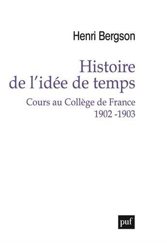 Histoire de l'idée de temps : Cours au Collège de France 1902-1903 par Henri Bergson