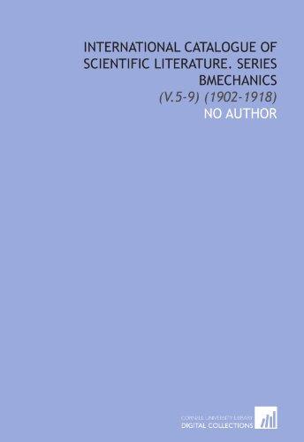 International Catalogue of Scientific Literature. Series Bmechanics: (V.5-9) (1902-1918)