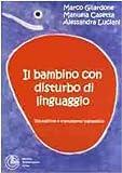 Il bambino con disturbo di linguaggio. Valutazione e trattamento logopedico
