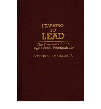 By Gordon A Donaldson ( Author ) [ Learning to Lead: The Dynamics of the High School Principalship Bio-Bibliographies in Music By Apr-1991 Hardcover