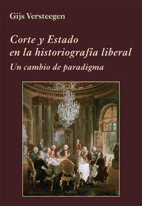 Descargar Libro Corte Y Estado En La Historiografía Liberal (La Corte en Europa) de Gijs Versteegen