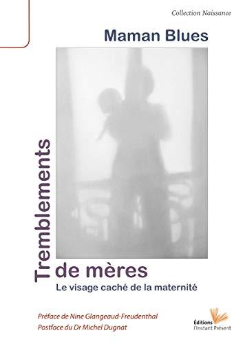 Tremblements de mères: La dépression du post-partum, visage caché de la maternité
