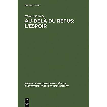 Au-delà du refus: l'espoir: Recherches sur la cohérence narrative de Jr 32-45 (TM) (Beihefte zur Zeitschrift für die alttestamentliche Wissenschaft t. 357)