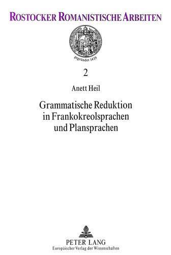 Grammatische Reduktion in Frankokreolsprachen und Plansprachen (Rostocker Romanistische Arbeiten, Band 2)