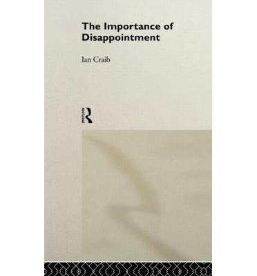 [(The Importance of Disappointment)] [Author: Ian Craib] published on (December, 1994)