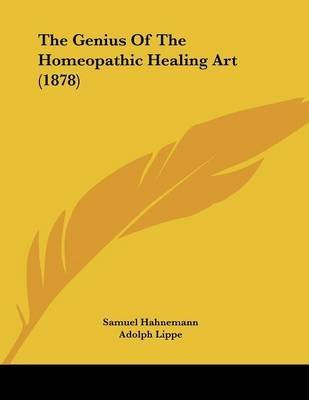 [The Genius of the Homeopathic Healing Art (1878)] (By: Dr Samuel Hahnemann) [published: April, 2009]